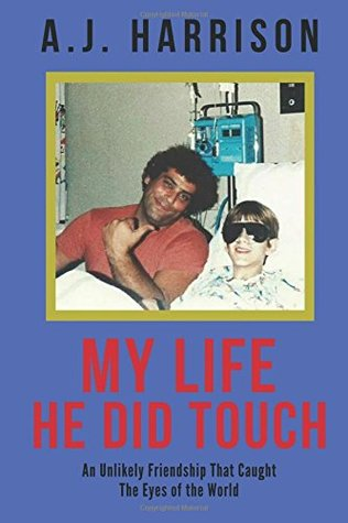 My Life He Did Touch: An Unlikely Friendship That Caught the Eyes of the World