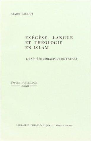 Exegese, Langue, Et Theologie En Islam: L'exegese Coranique De Tabari (M. 311/923) (Etudes Musulmanes) (French Edition)
