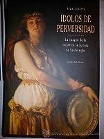 Ídolos de Perversidad. La imagen de la mujer en la cultura de fin de siglo
