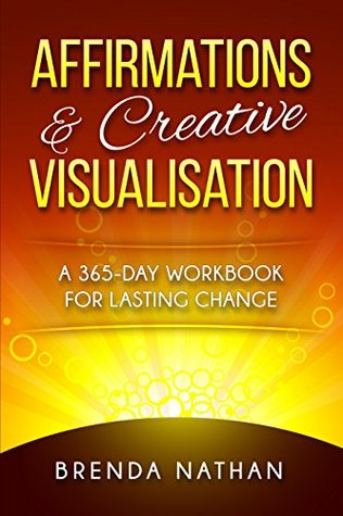 Affirmations & Creative Visualisation: A 365-Day Workbook for Lasting Change (UK English Version)