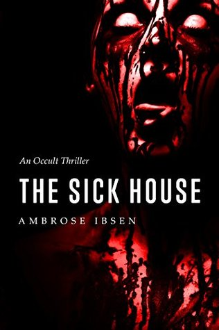 The Sick House (The Ulrich Files #1) by Ambrose Ibsen