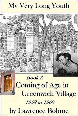 Coming of Age in Greenwich Village (My Very Long Youth, Book 3)