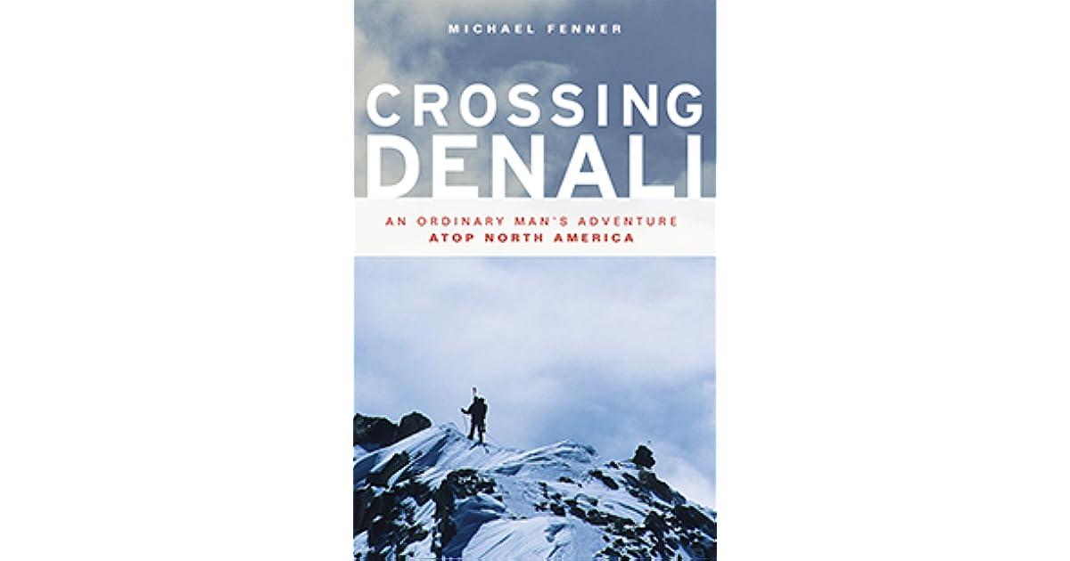 Crossing Denali: An Ordinary Man's Adventure Atop North