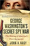 George Washington's Secret Spy War by John A. Nagy