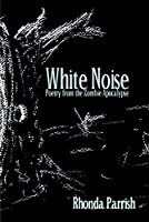 White Noise: Poems of the Zombie Apocalypse