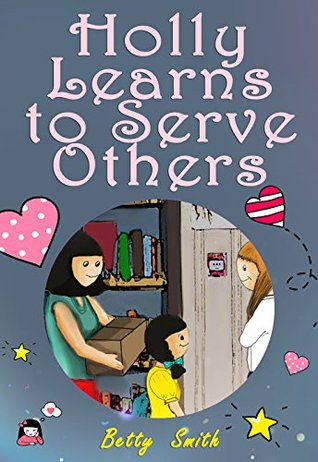 Holly Learns to Serve Others: Join Holly As She Learns Her Life Lesson About Importance Of Helping Others