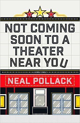 Not Coming Soon to a Theater Near You Neal Pollack
