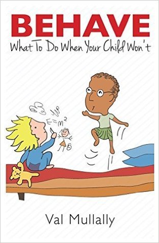 Behave: What to Do When Your Child Won't