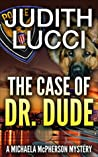 The Case of Dr Dude (Michaela McPherson Mysteries, #1)
