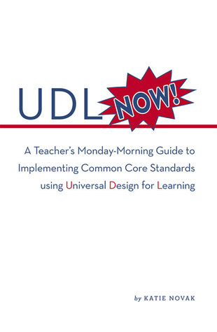 UDL Now! A Teacher's Monday Morning Guide to Implementing Common Core Standards Using Universal Design for Learning