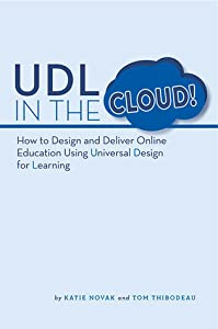UDL in the Cloud!: How to Design and Deliver Online Education Using Universal Design for Learning