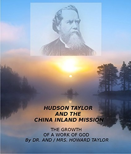 Hudson Taylor and the China Inland Mission: The Growth of a Work of God  by  Howard Taylor