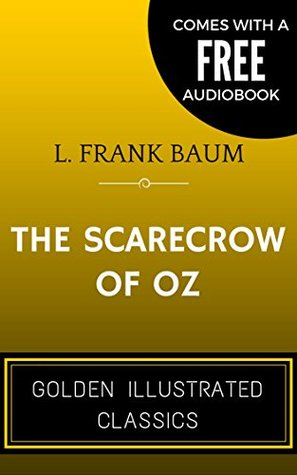 The Scarecrow Of Oz: By L. Frank Baum - Illustrated