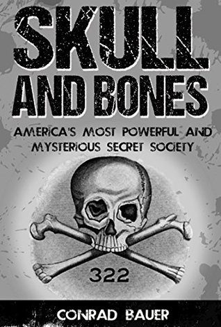 Skull and Bones: America's Most Powerful and Mysterious Secret Society