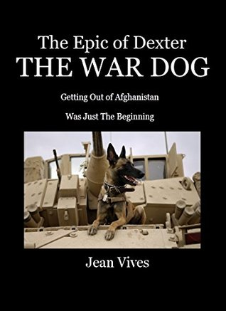 The Epic of Dexter The War Dog: Getting Out of Afghanistan Was Just The Beginning