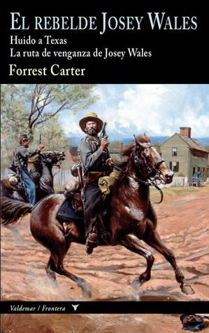 Josey Wales: Two Westerns by Forrest Carter