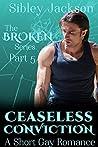 Ceaseless Conviction (Broken, #5)