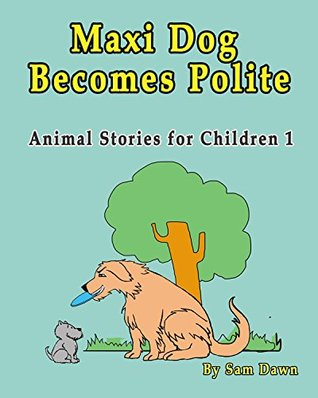 Children's Books:Maxi Dog Becomes Polite: Children's Books with animals: (FREE VIDEO AUDIOBOOK INCLUDED) Children's Books ages 3-5 (Animal Stories for Children 1)