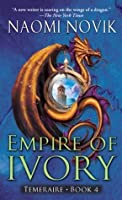 Empire of Ivory (Temeraire #4)
