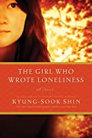 The Girl Who Wrote Loneliness: A Novel