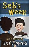 Seb's Week: (5 Short Stories in one book)