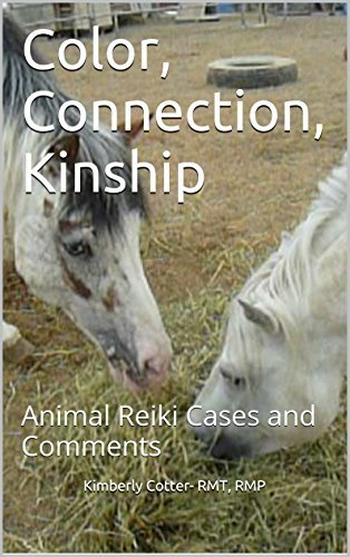 Color, Connection, Kinship: Animal Reiki Cases and Comments Kimberly Cotter