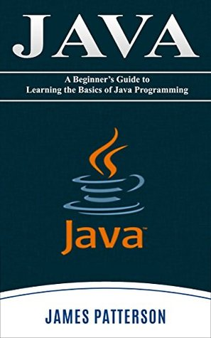 JAVA: A Beginner to Expert Guide to Learning the Basics of