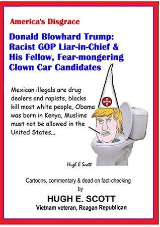 AMERICA'S DISGRACE: Donald Blowhard Trump, Racist GOP Liar-in-Chief & His Fellow, Fear-mongering Clown Car Candidates