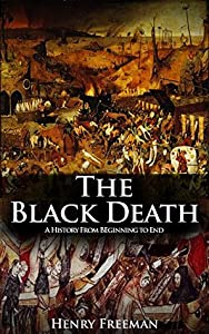 The Black Death: A History From Beginning to End