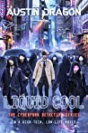 Liquid Cool: The Cyberpunk Detective Series (Liquid Cool, #1)