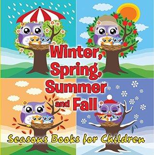 Winter, Spring, Summer and Fall: Seasons Books for Children: Early Learning Books K-12 (Preschool & Kindergarten Books)