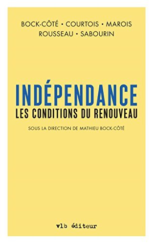 Indépendance. Les conditions du renouveau Mathieu Bock-Côté