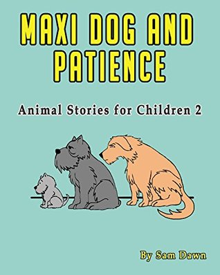 "Children's Books: ""Maxi Dog and Patience"": Children's Books with animals: (FREE VIDEO AUDIOBOOK INCLUDED) Kids Books ages 2 - 6 (Animal Stories for Children)"