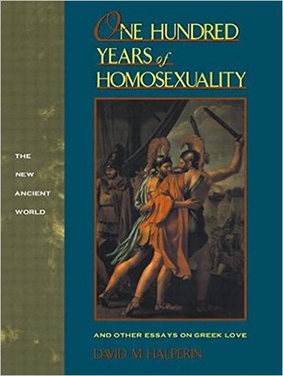 One Hundred Years of Homosexuality by David M. Halperin