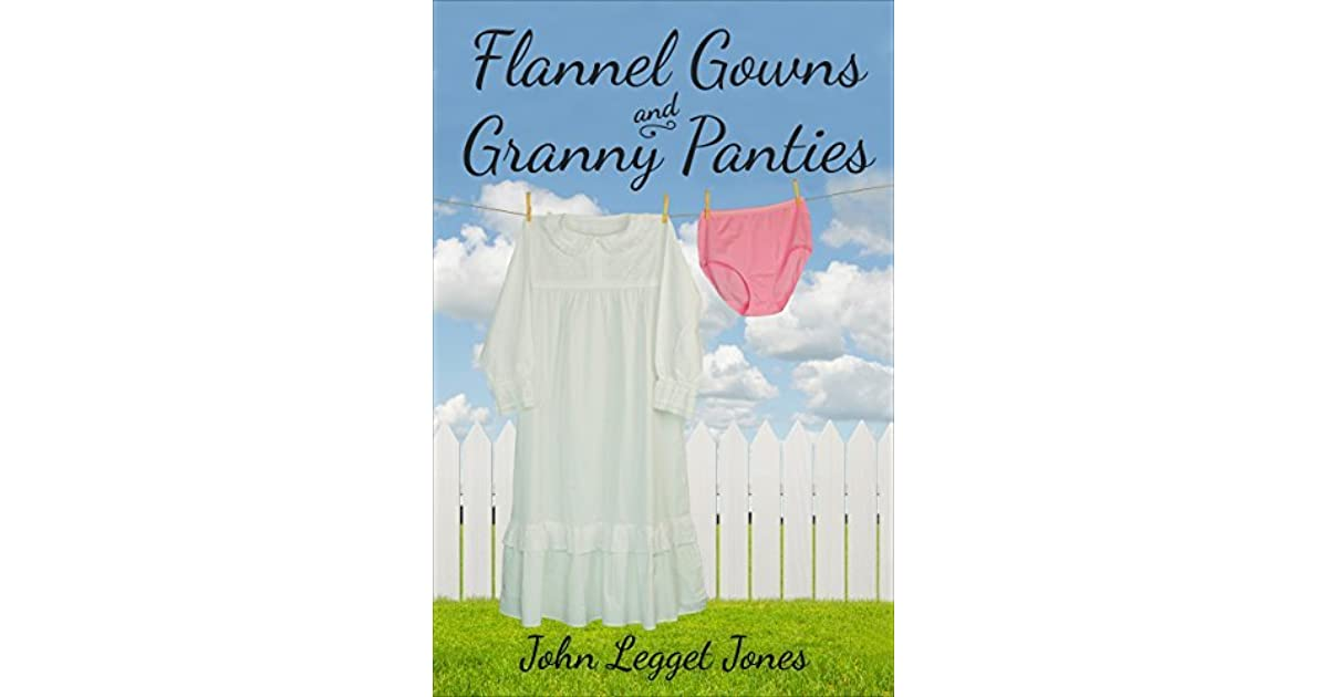 Flannel Gowns and Granny Panties by John Legget Jones