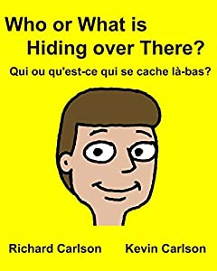 Who or What is Hiding over There? Qui ou qu'est-ce qui se cache là-bas?: Children's Picture Book English-French