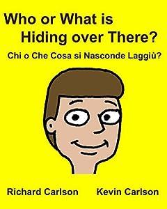 Who or What is Hiding over There? Chi o Che Cosa si Nasconde Laggiù?: Children's Picture Book English-Italian