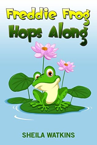 Books For Kids: Freddie Frog Hops Along: Fun Stories, Children's Books, Free Stories, Bedtime stories, Stories Before Bed, Five Minute Stories, Series ... 2-4, 4-6, 6-8, 9-12 (Books For Kids Group)