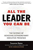 All the Leader You Can Be: The Science of Achieving Extraordinary Executive Presence: The Science of Achieving Extraordinary Executive Presence