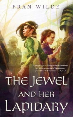 The Jewel and Her Lapidary (Gemworld #1) by Fran Wilde