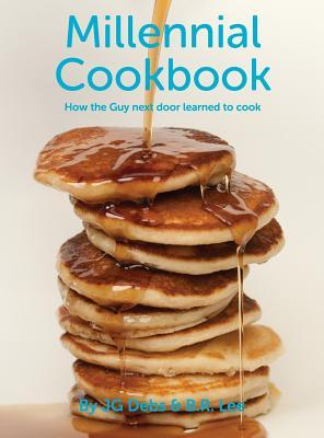 Millennial Cookbook: How the Guy next door learned to cook