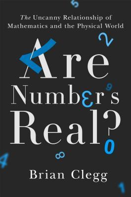 Are Numbers Real   The Uncanny Relationships Between Maths and the Physical World-Robinson (2017)