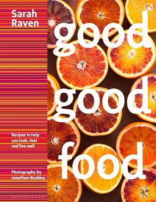 Good Good Food Recipes to Help You Look- Feel and Live Well