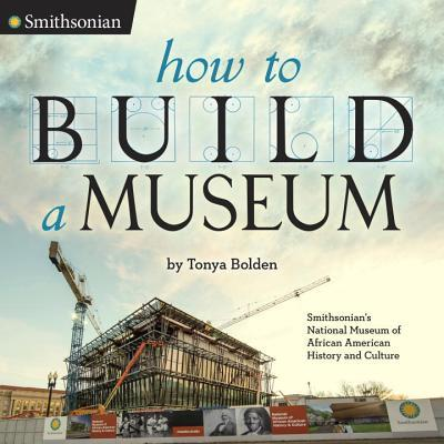 How to Build a Museum Smithsonian's National Museum of African American History and Culture