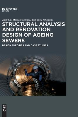 Structural Analysis and Renovation Design of Ageing Sewers Design Theories and Case Studies