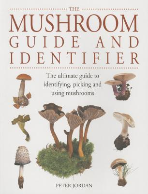 The Mushroom Guide and Identifier The Ultimate Guide To Identifying, Picking And Using Mushrooms