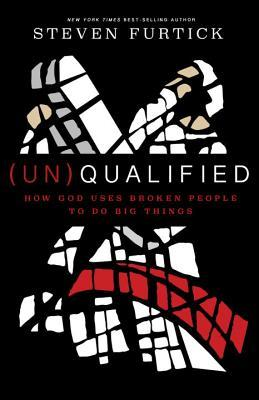 (UN)Qualified  How God Uses Bro - Steven Furtick