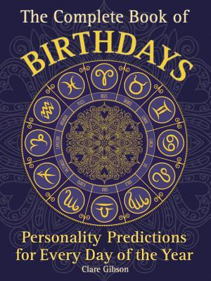 The Complete Book of Birthdays Personality Predictions for Every Day of the Year