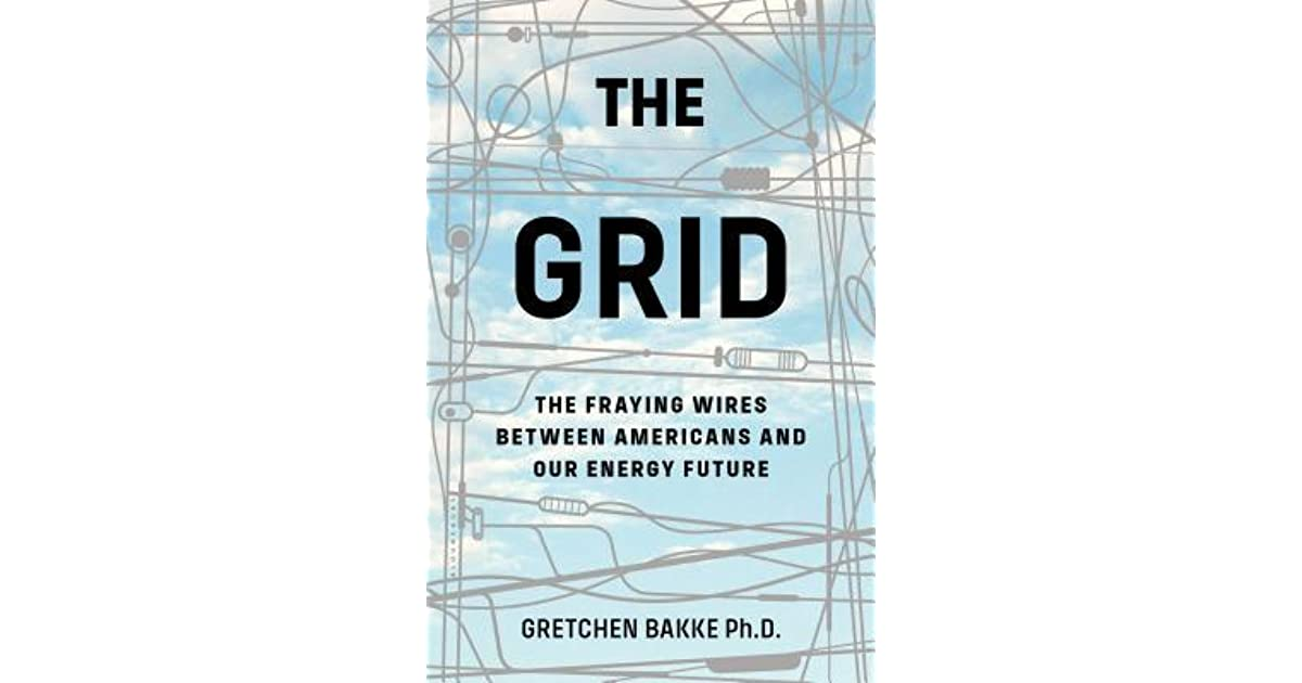 The Grid: Electrical Infrastructure for a New Era by Gretchen Bakke