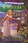 Princess Between Worlds by E.D. Baker